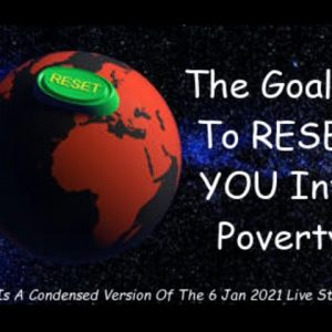 WHEN THE WORLD IS RESET YOU'LL BE WIPED OUT UNLESS YOU PREPARE; CONDENSED VERISON: 06JAN LIVE STREAM