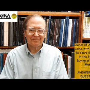 OWNER OF ALASKA RARE COINS WITH 40+ YEARS OF EXPERIENCE ANSWERS YOUR QUESTIONS ABOUT SILVER & GOLD