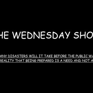 The Wednesday Show  |  DON'T WAIT FOR DISASTER TO STRIKE  |  PREPARE NOW