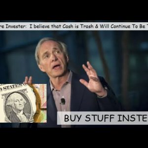 BILLIONAIRE INVESTOR TELLS PEOPLE; GET OUT OF THE DOLLAR & BUY STUFF INSTEAD; BECAUSE CA$$H IS TRASH