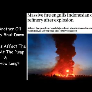 EXPLOSION CAUSES INDONESIA OIL REFINARY TO SHUTDOWN; YET ANOTHER CATALYST TOWARD HIGHER GAS PRICES