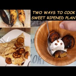 ONE SWEET RIPENED PLANTAIN (PLATANO MADURO); TWO RECIPES