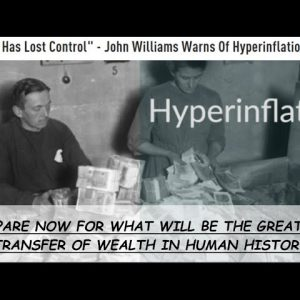 THE FED HAS LOST CONTROL SAYS ECONOMIST JOHN WILLIAMS - PREDICTS HYPERINFLATION WILL BEGIN IN 2022