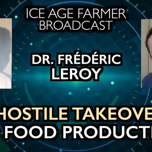 Dr. Frederic Leroy: Hostile Takeover of Food Production - Ice Age Farmer Broadcast