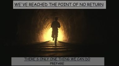 WE'RE AT THE POINT OF NO RETURN - PREPARE NOW OR GET LEFT BEHIND