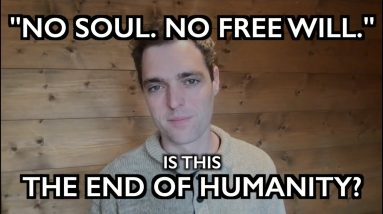 """""""No Soul, No Free Will."""" - The End of Humanity?"""